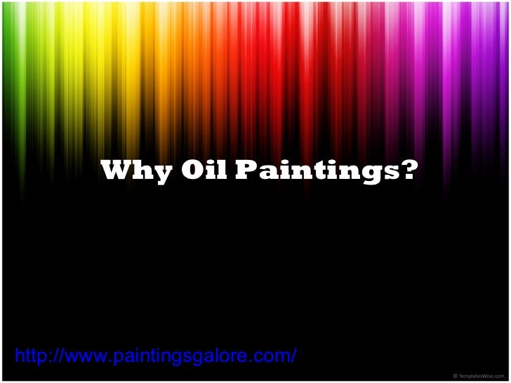 Why Oil Paintings? http://www.paintingsgalore.com/