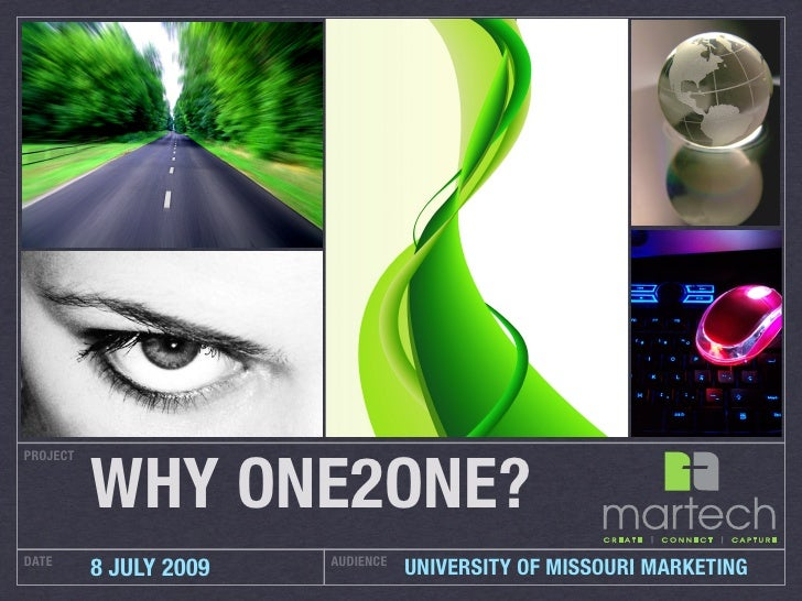 WHY ONE2ONE? PROJECT     DATE                    AUDIENCE           8 JULY 2009              UNIVERSITY OF MISSOURI MARKET...
