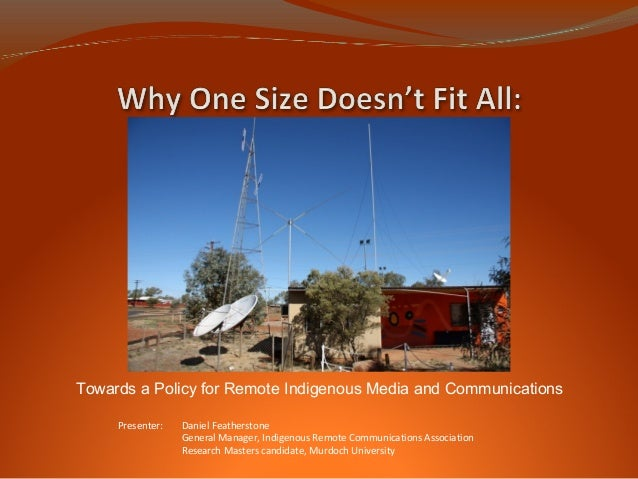Presenter: Daniel FeatherstoneGeneral Manager, Indigenous Remote Communications AssociationResearch Masters candidate, Mur...