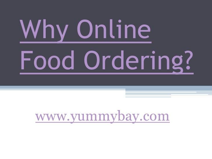 Why Online Food Ordering?<br />www.yummybay.com<br />
