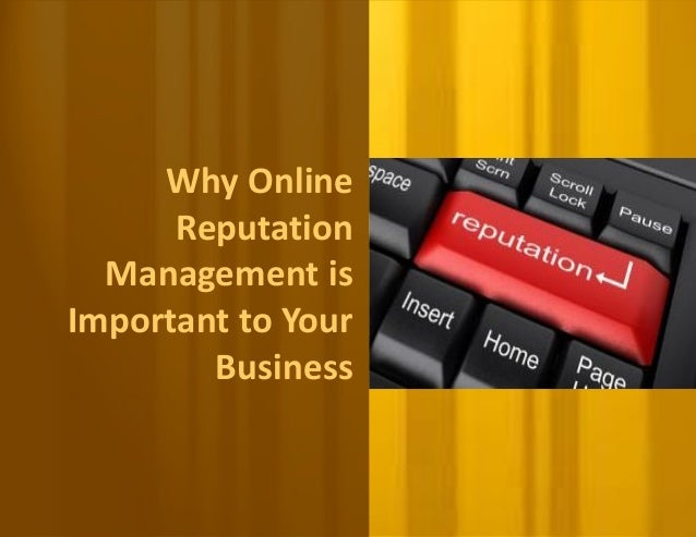Why Online      Reputation  Management isImportant to Your        Business