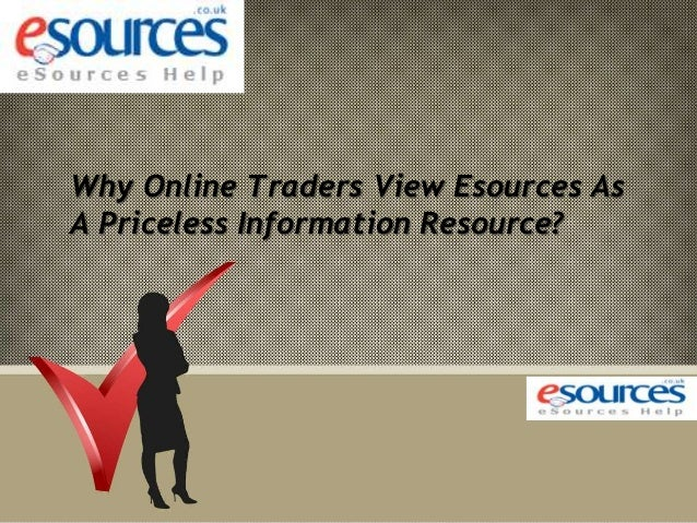 Why online traders view esources as a priceless information resource.ppt