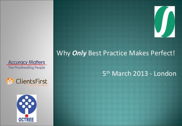 Why Only Best Practice Makes Perfect!              5th March 2013 - London