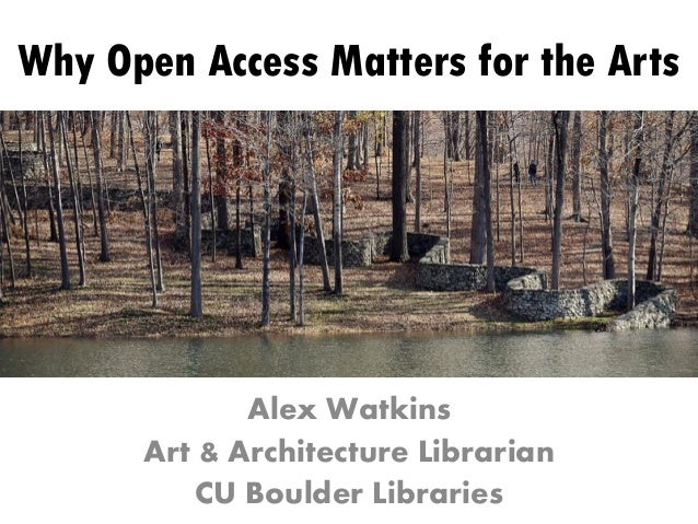 Why Open Access Matters for the Arts  Alex Watkins Art & Architecture Librarian CU Boulder Libraries