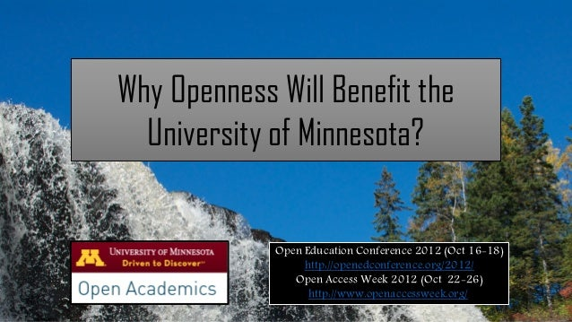 Why Openness Will Benefit the  University of Minnesota?             Open Education Conference 2012 (Oct 16-18)            ...
