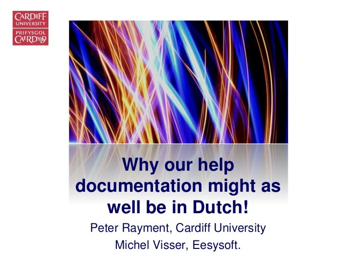 Why our helpdocumentation might as   well be in Dutch! Peter Rayment, Cardiff University     Michel Visser, Eesysoft.