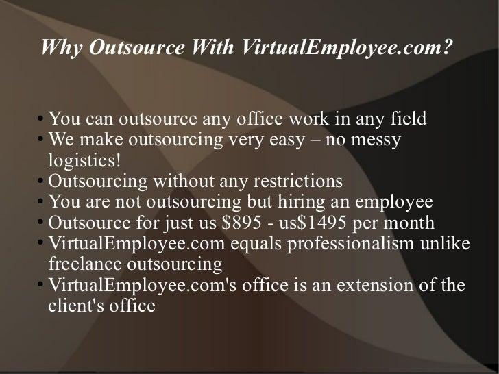 Why Outsource With VirtualEmployee.com?  <ul><li>You can outsource any office work in any field </li></ul><ul><li>We make ...