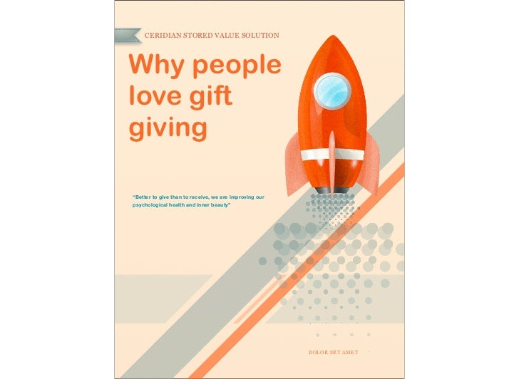 """CERIDIAN STORED VALUE SOLUTIONWhy peoplelove giftgiving""""Better to give than to receive, we are improving ourpsychological ..."""