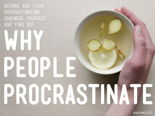 why people procrastinate Why procrastinators procrastinate 2  let's make sure obese people avoid overeating,  decision-maker understands him—why would we.