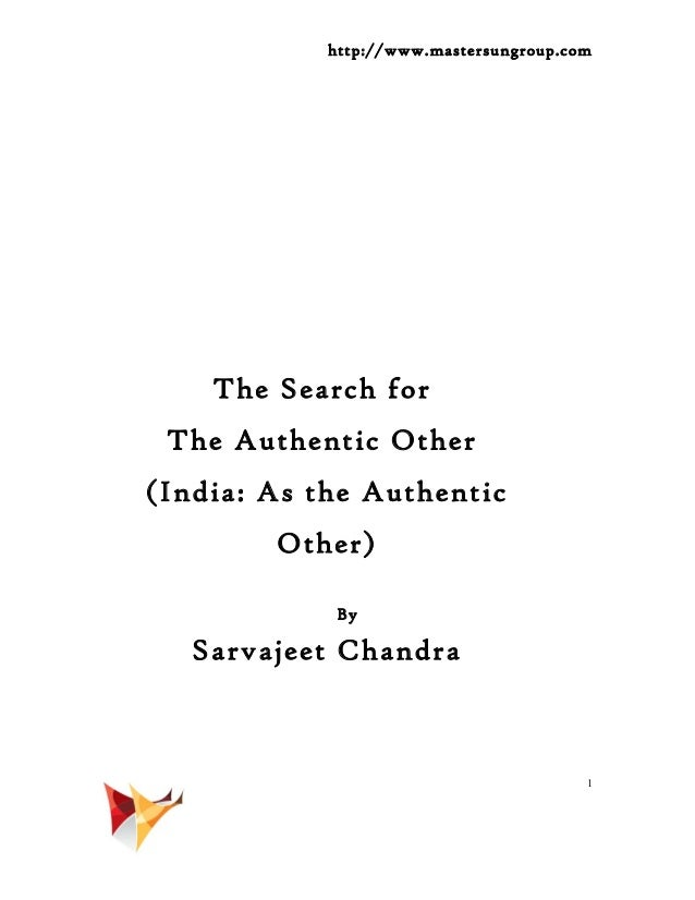 http://www.mastersungroup.comThe Search forThe Authentic Other(India: As the AuthenticOther)BySarvajeet Chandra1
