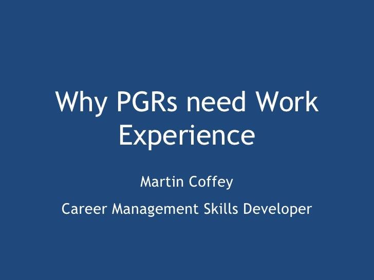 Why PGRs need Work Experience Martin Coffey Career Management Skills Developer