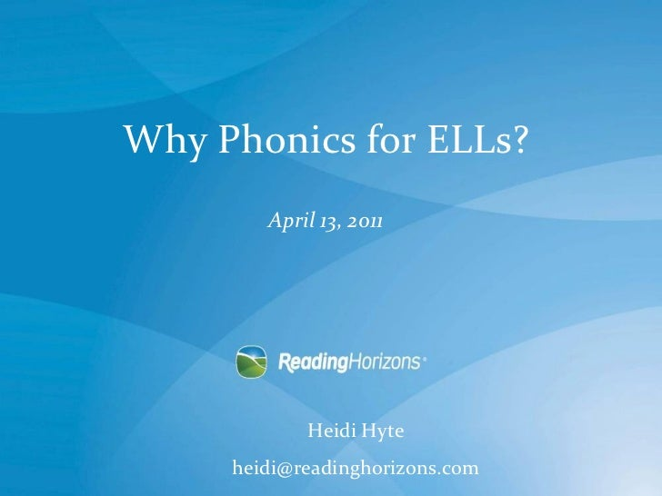 Why Phonics for ELLs?   April 13, 2011   Heidi Hyte [email_address]