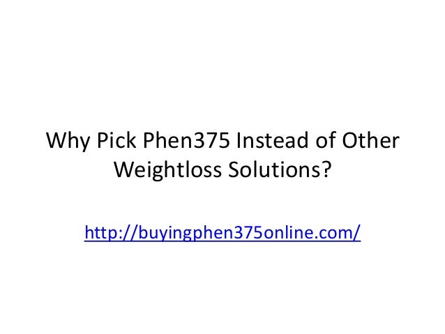 Why Pick Phen375 Instead of Other Weightloss Solutions? http://buyingphen375online.com/
