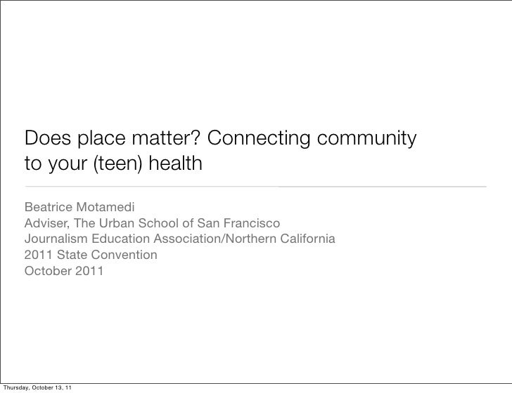 Does place matter? Connecting community       to your (teen) health       Beatrice Motamedi       Adviser, The Urban Schoo...