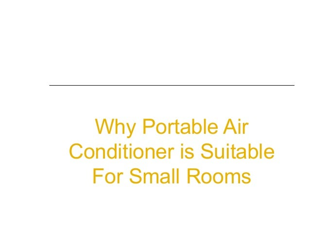 Why Portable Air Conditioner is Suitable For Small Rooms