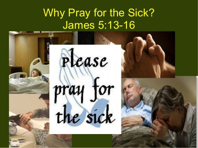 Why Pray for the Sick? James 5:13-16