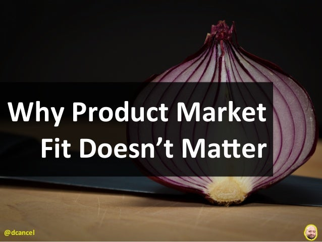Why Product Market Fit Doesn't Matter