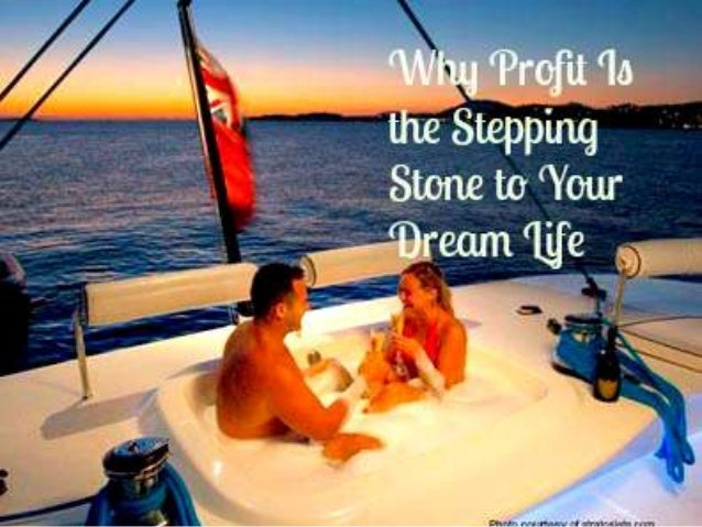 Why profit is the stepping stone to your dream life