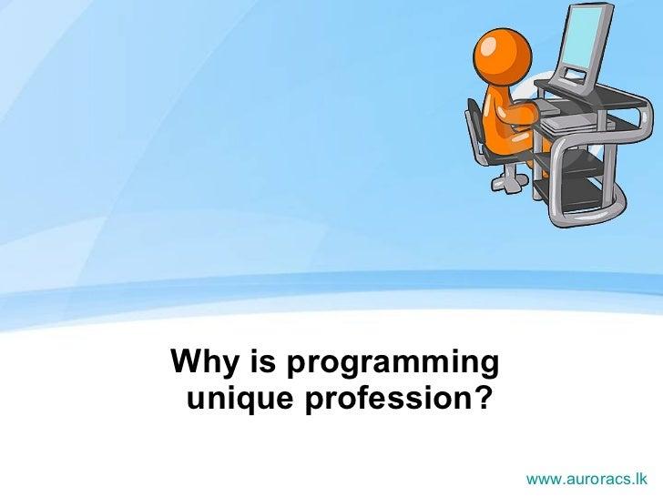 Why is programming  unique profession? www.auroracs.lk