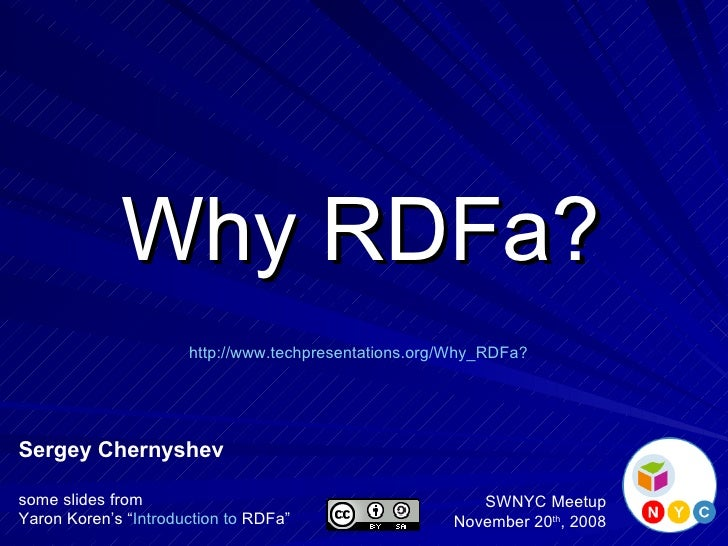"Why RDFa? Sergey Chernyshev some slides from Yaron Koren's "" Introduction to  RDFa "" SWNYC Meetup November 20 th , 2008 ht..."