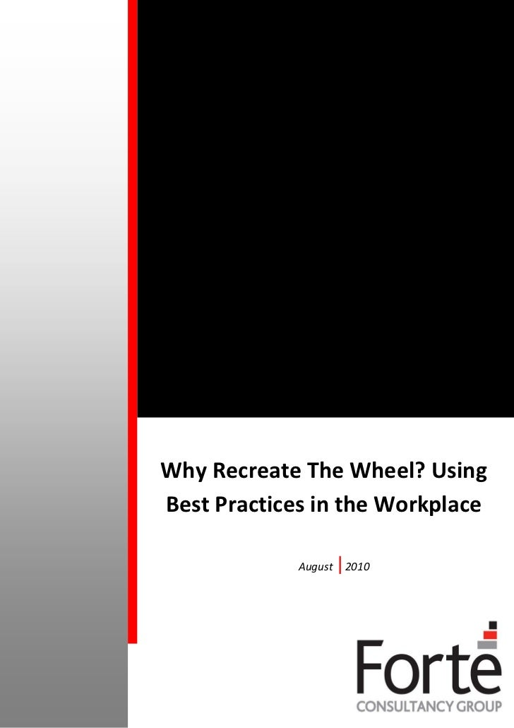 Why Recreate The Wheel? UsingBest Practices in the Workplace             August    2010