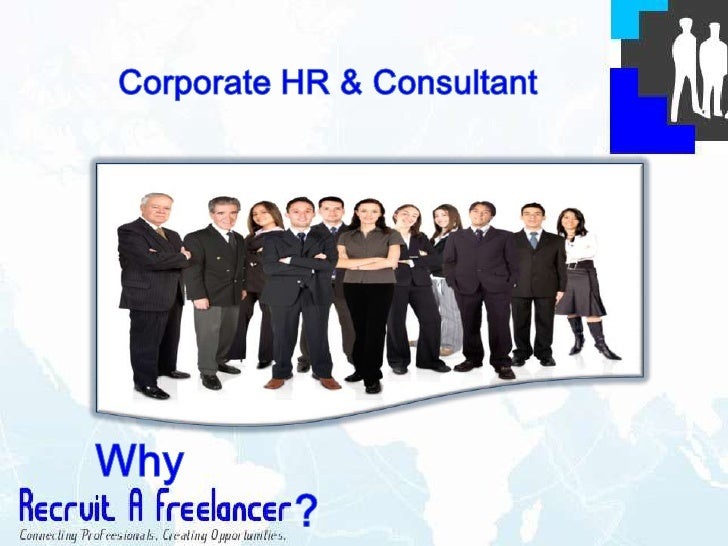 Why Recruit A Freelancer?• Dedicated portal for connecting Freelancing-  Recruiters to Corporate HR & Consultant• Purely a...