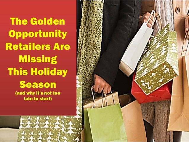 The Golden Opportunity Retailers Are Missing This Holiday Season (and why it's not too late to start)