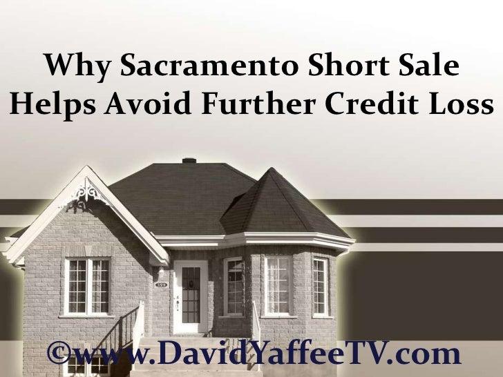 Why Sacramento Short Sale Helps Avoid Further Credit Loss<br />©www.DavidYaffeeTV.com<br />