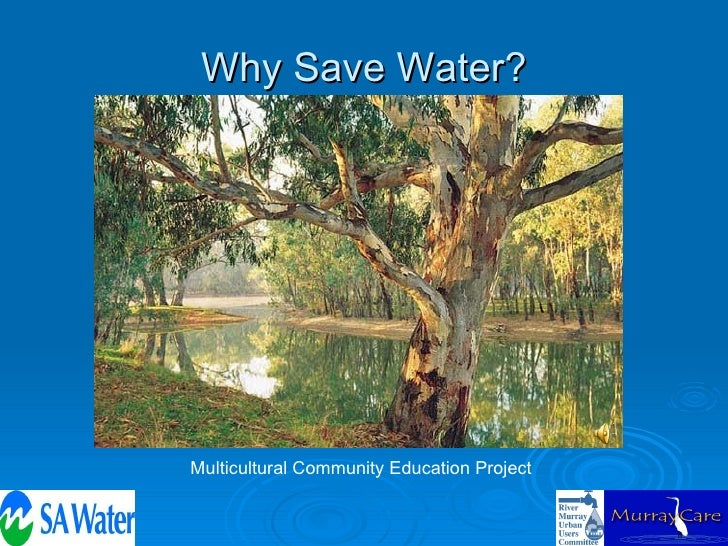 Why Save Water?     Multicultural Community Education Project