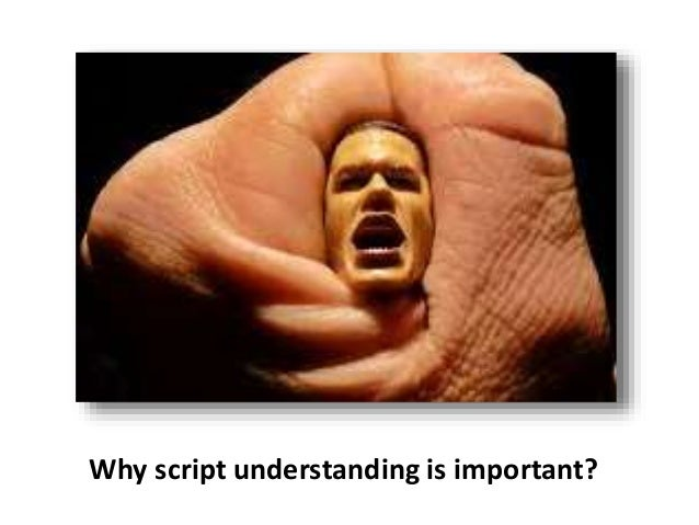Why script understanding is important?