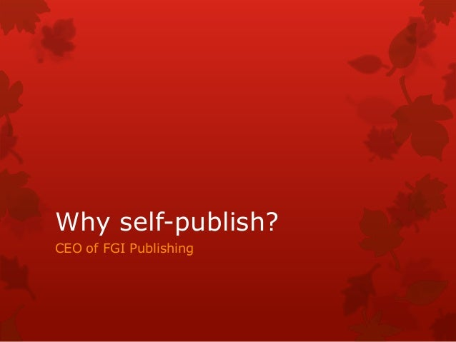 Why self-publish? CEO of FGI Publishing