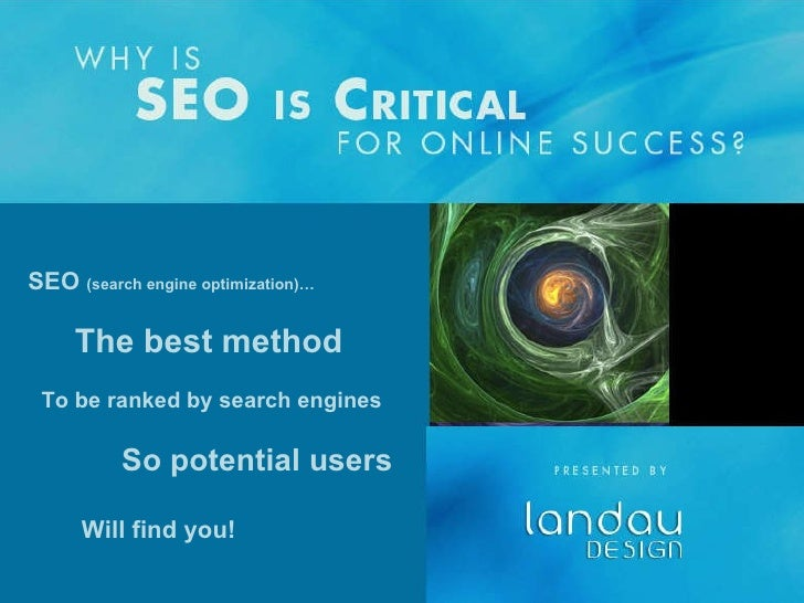 SEO  (search engine optimization)… The best method So potential users To be ranked by search engines Will find you!