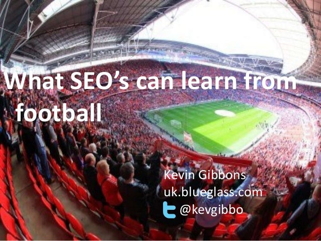 What SEO's can learn fromfootball             Kevin Gibbons             uk.blueglass.com               @kevgibbo