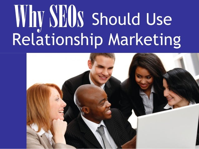 Why SEOs Should Use Relationship Marketing
