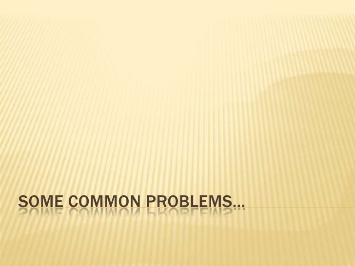 Some common problems…<br />