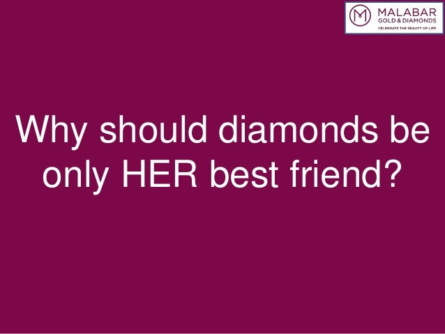 Why should diamonds be only her best friend