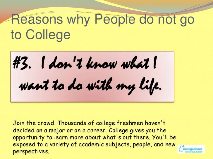 a study on reasons why people go to college Below are five reasons why community college is they should go to college, but they aren't sure why and aren 5 reasons to consider community college.