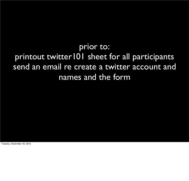 prior to:           printout twitter101 sheet for all participants          send an email re create a twitter account and ...