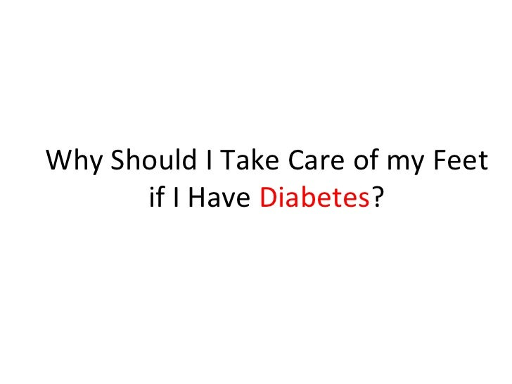 Why Should I Take Care of my Feet if I Have  Diabetes ?