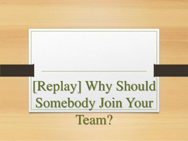 Why should somebody join your team?