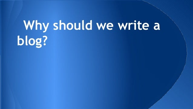 Why should we write a blog?