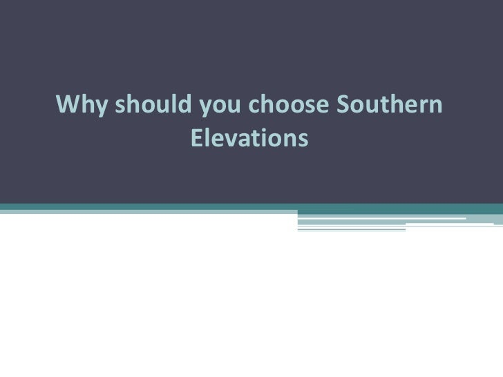 Why should you choose southern elevations