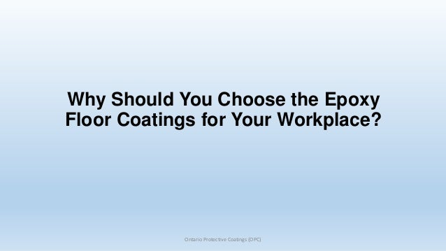 Why Should You Choose the Epoxy Floor Coatings for Your Workplace?  Ontario Protective Coatings (OPC)