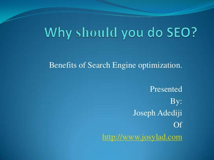 Benefits of Search Engine optimization.                             Presented                                   By:       ...