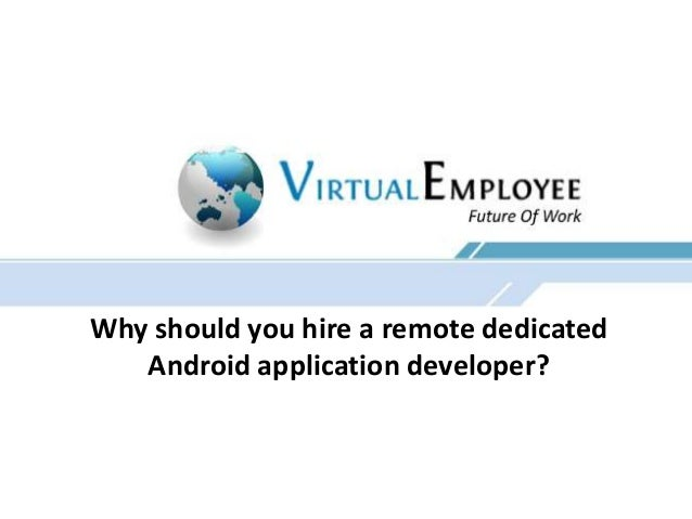 Why should you hire a remote dedicated Android application developer?