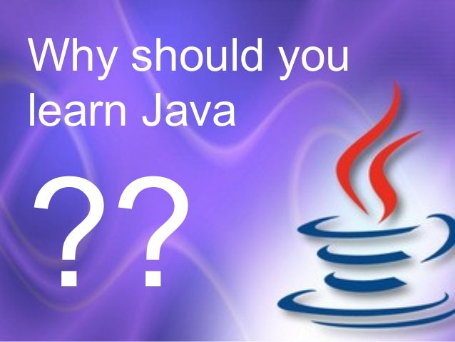 Why should you learn Java ??