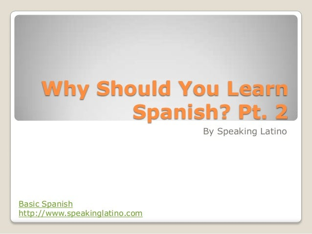 Why Should You Learn            Spanish? Pt. 2                                By Speaking LatinoBasic Spanishhttp://www.sp...