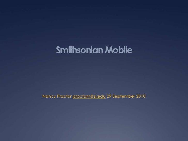 Smithsonian Mobile<br />Nancy Proctor proctorn@si.edu 29 September 2010<br />