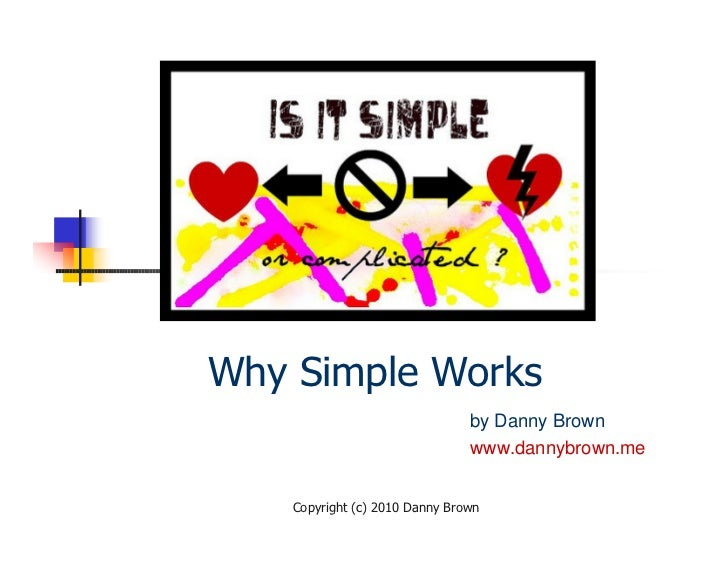Why Simple Works                                 by Danny Brown                                 www.dannybrown.me       Co...
