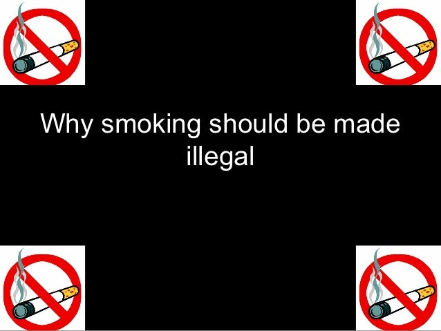an essay on why cigarrets should be illegal